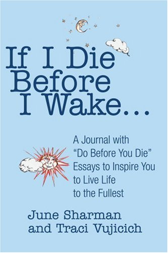 """If I Die Before I Wake: A Journal with """"Do Before You Die"""" Essays to Inspire You to Live Life to the Fullest"""
