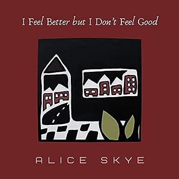 I Feel Better But I Don't Feel Good