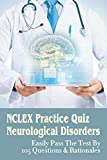 NCLEX Practice Quiz Neurological Disorders: Easily Pass The Test By 105 Questions & Rationales: What Is The Minimum Score To Pass The Nclex (English Edition)