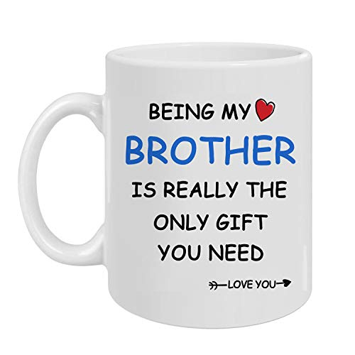 Greatingreat Being My Brother Is Really The Only Gift You Need -Love You-Best Brother Gift- Funny Sarcastic Ceramic Coffee Mug White 11 Oz