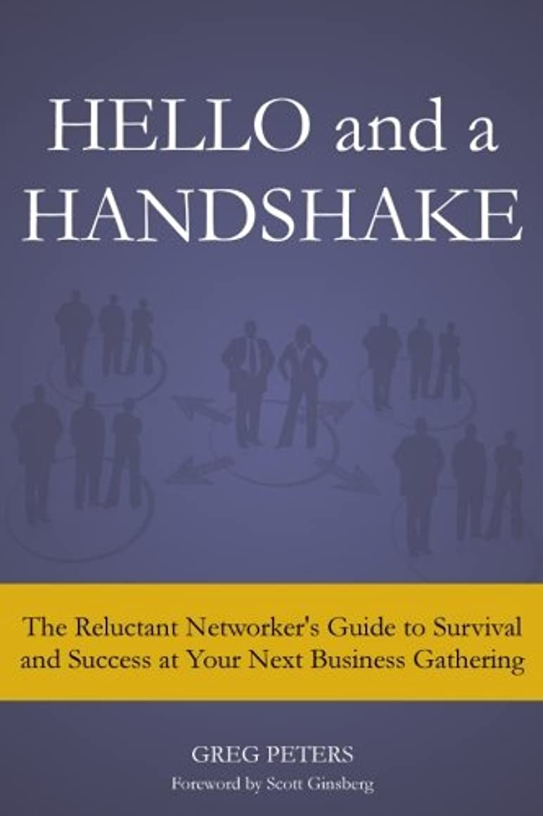 Hello and a Handshake: The Reluctant Networker's Guide to Survival and Success at Your Next Business Gathering