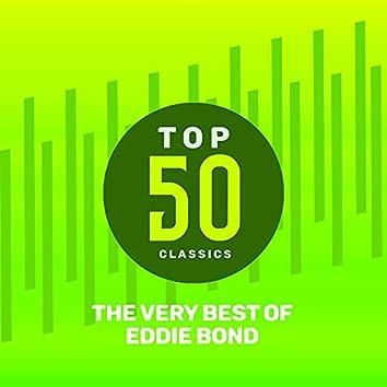 Top 50 Classics - The Very Best of Eddie Bond
