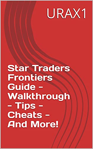 Star Traders Frontiers Guide - Walkthrough - Tips - Cheats - And More! (English Edition)