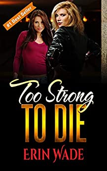 Too Strong to Die by [Erin Wade]