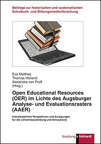 Open Educational Resources (OER) im Lichte des Augsburger Analyse- und Evaluationsrasters (AAER): Interdisziplinäre Perspektiven und Anregungen für ... Schulbuch- und Bildungsmedienforschung)