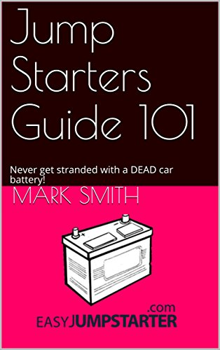 Jump Starters Guide 101: Never get stranded with a DEAD car battery! (English Edition)