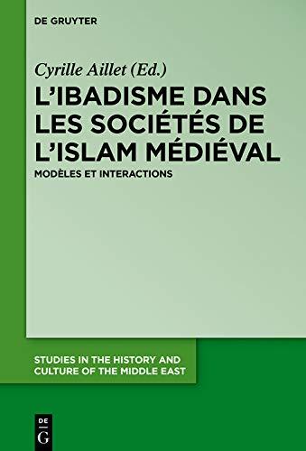 L'ibadisme dans les sociétés de l'Islam médiéval: Modèles et interactions (Studies in the History and Culture of the Middle East t. 33) (French Edition)