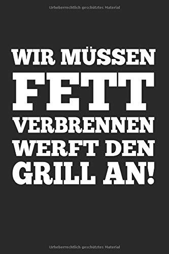 Werft Den Grill An Wir Müssen Fett Verbrennen: Notizbuch Planer Tagebuch Schreibheft Notizblock - Geschenk für Griller, Hobby, Grill-Meister. Rezepte, ... x 22.9 cm, 6