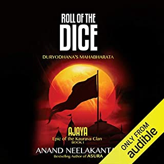 Roll of the Dice     Duryodhana's Mahabharata              Written by:                                                                                                                                 Anand Neelakantan                               Narrated by:                                                                                                                                 Siddhanta Pinto                      Length: 15 hrs and 7 mins     28 ratings     Overall 4.6