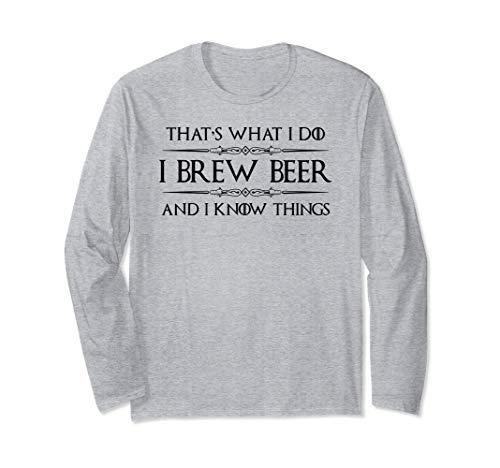 Beer Brewing Gifts - I Brew Beer & I Know Things Beer Making Langarmshirt