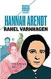 Rahel Varnhagen - La vie d'une Juive allemande à l'époque du romantisme suivi des Lettres et journal de Rahel (1793-1814)