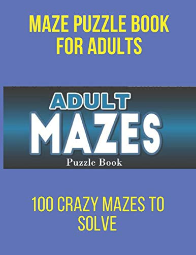 Mazes puzzel Book For Adult: 100 crazy Mazes To Slove Maze Puzzle...
