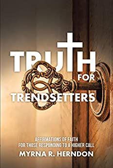 Truth for Trendsetters: Affirmations of Faith for Those Responding to a Higher Call by [Myrna R. Herndon]