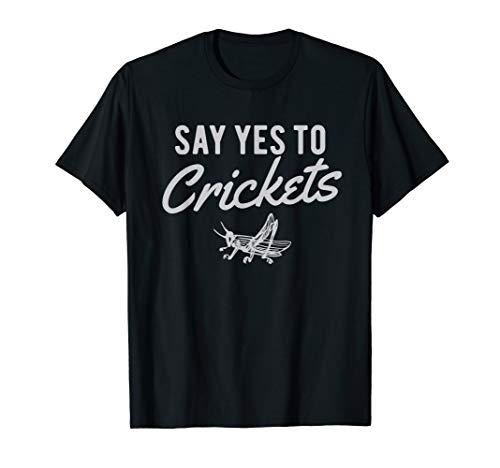Say Yes To Cricket Flour Cricket Protein Powder T-Shirt