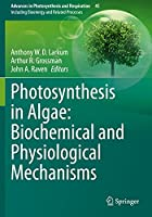 Photosynthesis in Algae: Biochemical and Physiological Mechanisms (Advances in Photosynthesis and Respiration, 45)