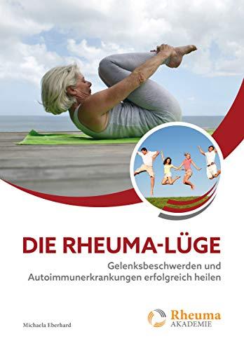 Die Rheuma Lüge: Gelenksbeschwerden und Autoimmunerkrankungen erfolgreich heilen (Rheuma Akademie)