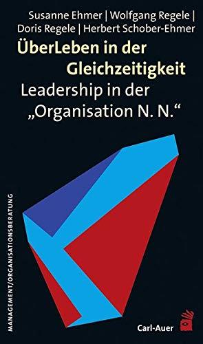"""ÜberLeben in der Gleichzeitigkeit: Leadership in der """"Organisation N. N."""" (Management)"""