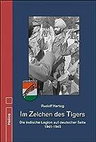 Im Zeichen des Tigers: Die indische Legion auf deutscher Seite 1941-1945
