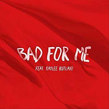 Bad for Me (feat. Kaylee Rutland)