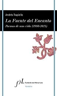 La Fuente del Encanto: Poemas de una vida par Andrés Trapiello