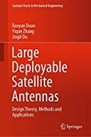 Large Deployable Satellite Antennas: Design Theory, Methods and Applications (Springer Tracts in Mechanical Engineering)