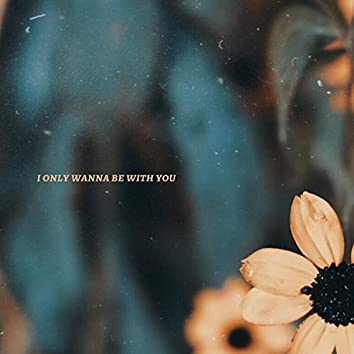 I Only Wanna Be With You