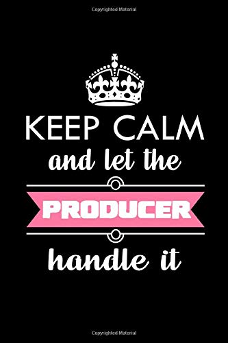 Keep Calm And Let The Producer Handle It: Perfect Producer Notebook Line Journal. Funny Producer Birthday, Anniversary, Farewell Gift Journal Notebook For Writing.