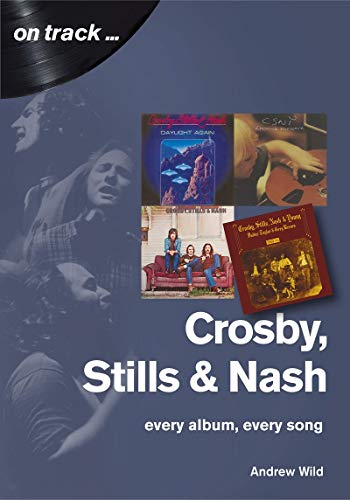 Crosby, Stills, & Nash: Every Album, Every Song (On Track)
