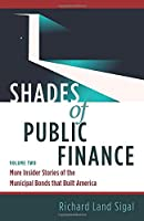 Shades of Public Finance Vol 2: More Insider Stories of the Municipal Bonds that Built America