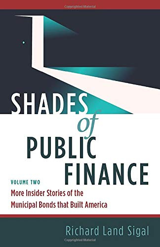 Compare Textbook Prices for Shades of Public Finance Vol 2: More Insider Stories of the Municipal Bonds that Built America  ISBN 9781940013732 by Sigal, Richard Land