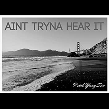 Ain't Tryna Hear it