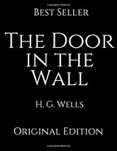 The Door In The Wall: Perfect Gifts For The Readers Annotated By H.G. Wells.