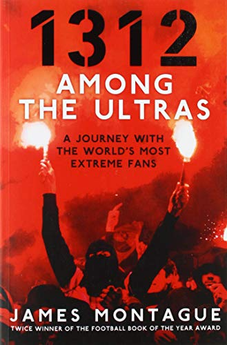 1312: Among the Ultras: The explosive story of the radical gangs changing the face of politics