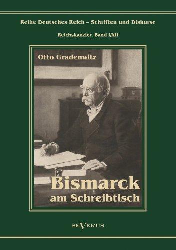 Otto Fürst von Bismarck - Bismarck am Schreibtisch. Der verhängnisvolle Immediatbericht: Aus Fraktur übertragen (Reihe Deutsches Reich – Schriften und Diskurse: Reichskanzler)