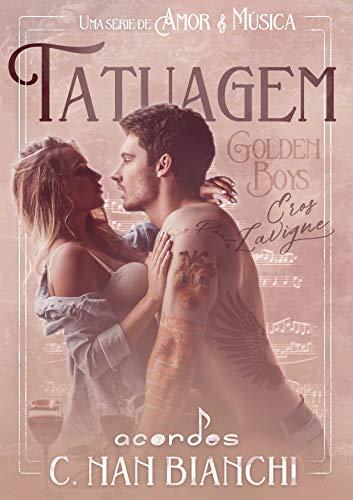 Golden Boys - Eros Lavigne: Um romance nos bastidores da música e da fama. ( Acordes - Livro 2 - Tatuagem )