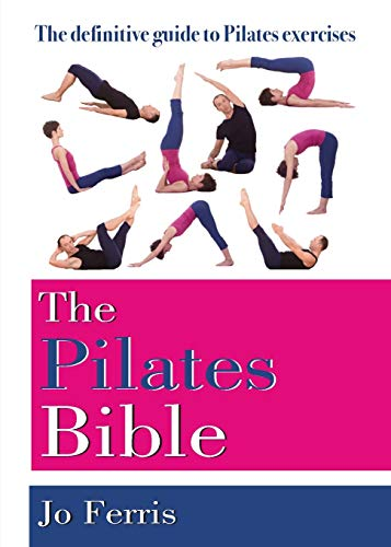 Pilates Bible: The Definitive Guide to Pilates Excercise