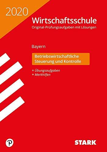 STARK Original-Prüfungen Wirtschaftsschule 2020 - Betriebswirtschaftliche Steuerung und Kontrolle - Bayern
