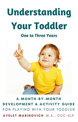 Understanding Your Toddler: A Month-By-Month Development & Activity Guide For Playing With Your Toddler From One to Three Years