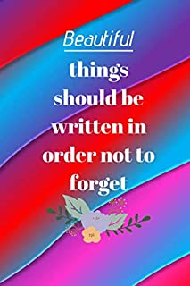 Beautiful things should be written in order not to forget: A beautiful notebook that has a glossy cover and 120 striped sh...