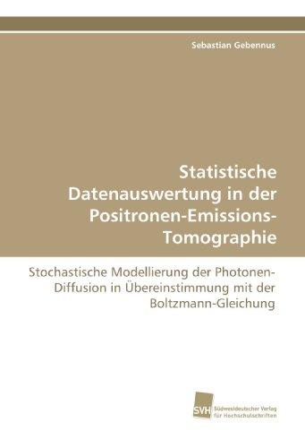 Statistische Datenauswertung in der Positronen-Emissions-Tomographie: Stochastische Modellierung der Photonen-Diffusion in Übereinstimmung mit der Boltzmann-Gleichung