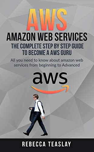 AWS AMAZON WEB SERVICES THE COMPLETE STEP BY STEP GUIDE TO BECOME A AWS GURU: ALL YOU NEED TO KNOW ABOUT AMAZON WEB SERVICES FROM BEGINNING TO ADVANCED (English Edition)