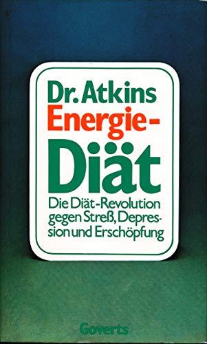Dr. Atkins Energie- Diät. Die Diät- Revolution gegen Streß, Depression und Erschöpfung
