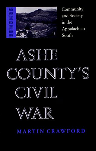 Ashe County's Civil War: Community and Society in the Appalachian South (A Nation Divided: Studies in the Civil War Era)