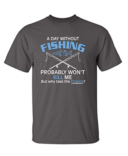 A Day Without Fishing Novelty Sarcastic Funny T Shirt XL Charcoal