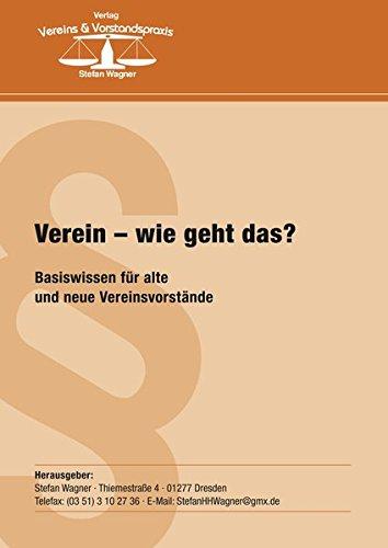 Verein - wie geht das?: Basiswissen für alte und neue Vereinsvorstände