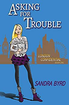 Asking for Trouble (London Confidential Book 1) by [Sandra Byrd]