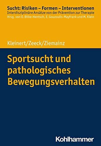 Sportsucht und pathologisches Bewegungsverhalten (Sucht: Risiken - Formen - Interventionen: Interdisziplinäre Ansätze von der Prävention zur Therapie)