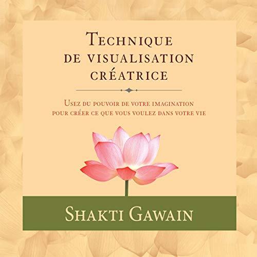 Technique de visualisation créatrice [Creative Visualization Technique] Audiobook By Shakti Gawain cover art