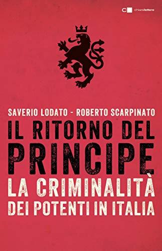 Il ritorno del Principe: La criminalità dei potenti in Italia