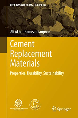 Cement Replacement Materials: Properties, Durability, Sustainability (Springer Geochemistry/Mineralo